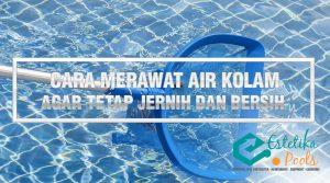 Cara Merawat Air Kolam Agar Tetap Jernih dan Bersih